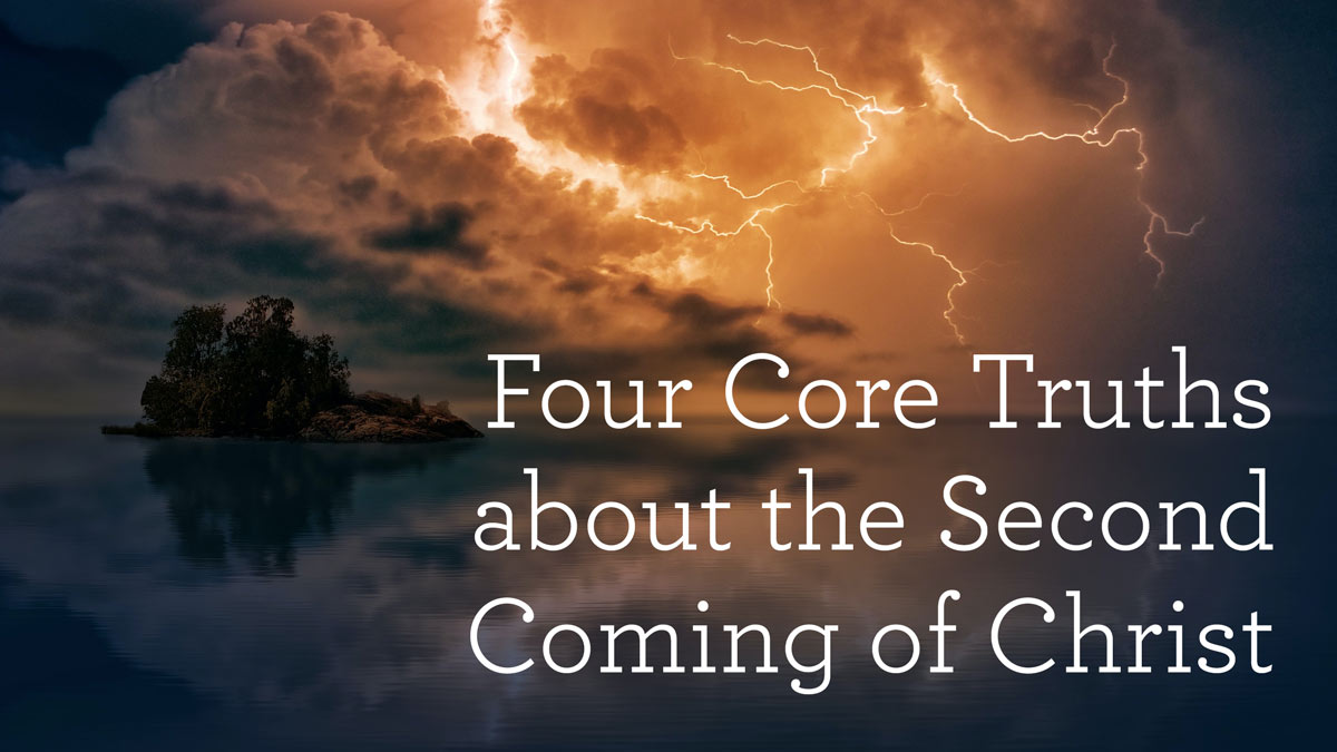 thumbnail image for Four Core Truths about the Second Coming of Christ