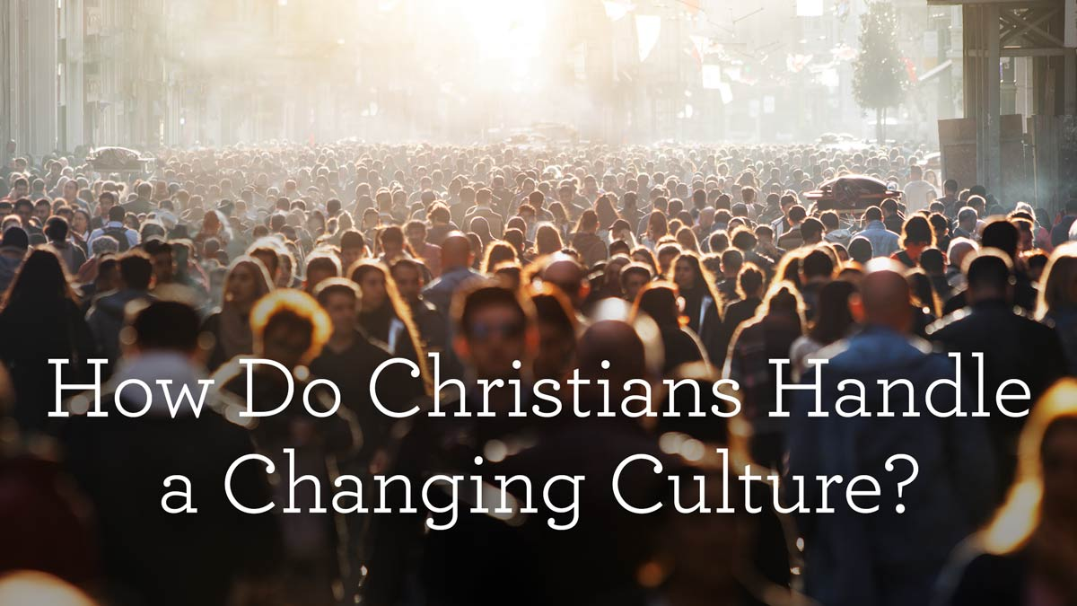thumbnail image for How Do Christians Handle a Changing Culture?