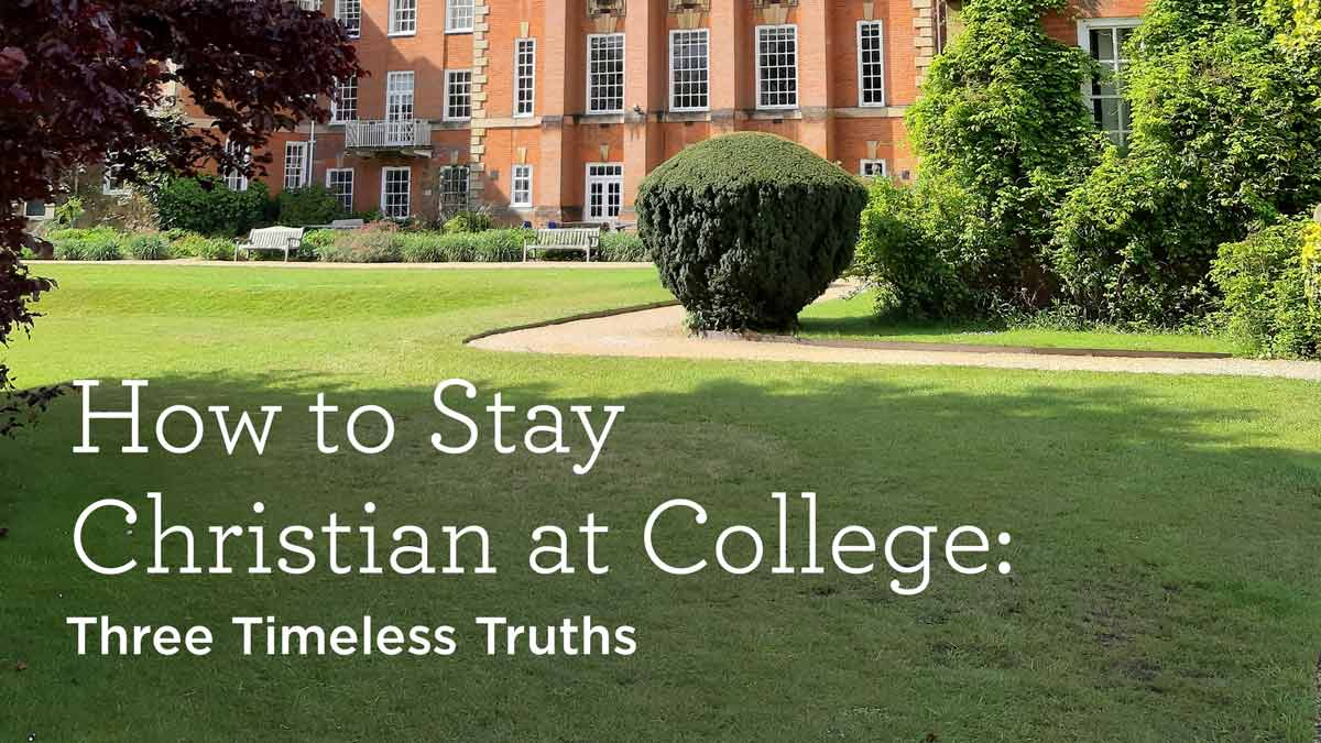 thumbnail image for How to Stay Christian at College: Three Timeless Truths