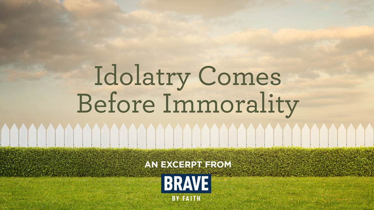 thumbnail image for Idolatry Comes Before Immorality (An Excerpt from 'Brave by Faith')