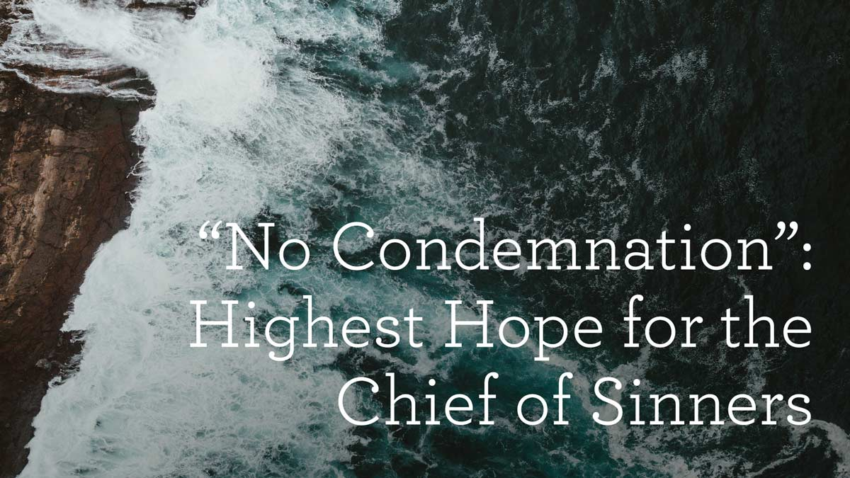 """thumbnail image for """"No Condemnation"""": Highest Hope for the Chief of Sinners"""