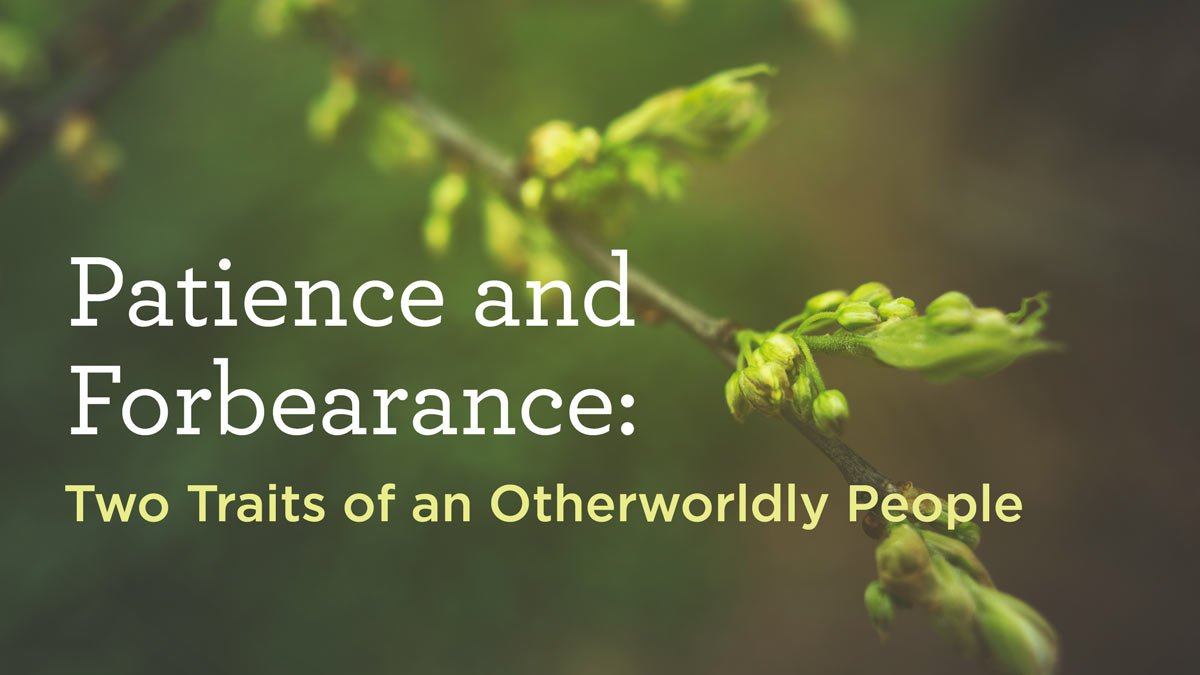 thumbnail image for Patience and Forbearance: Two Traits of an Otherworldly People
