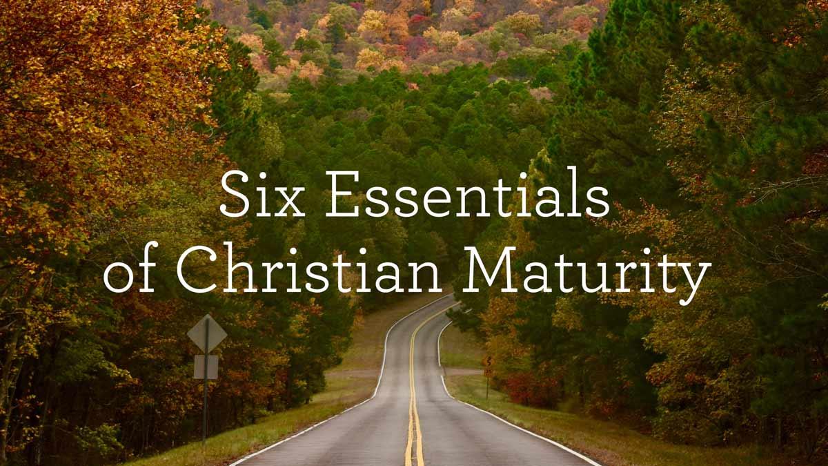 Six Essentials of Christian Maturity