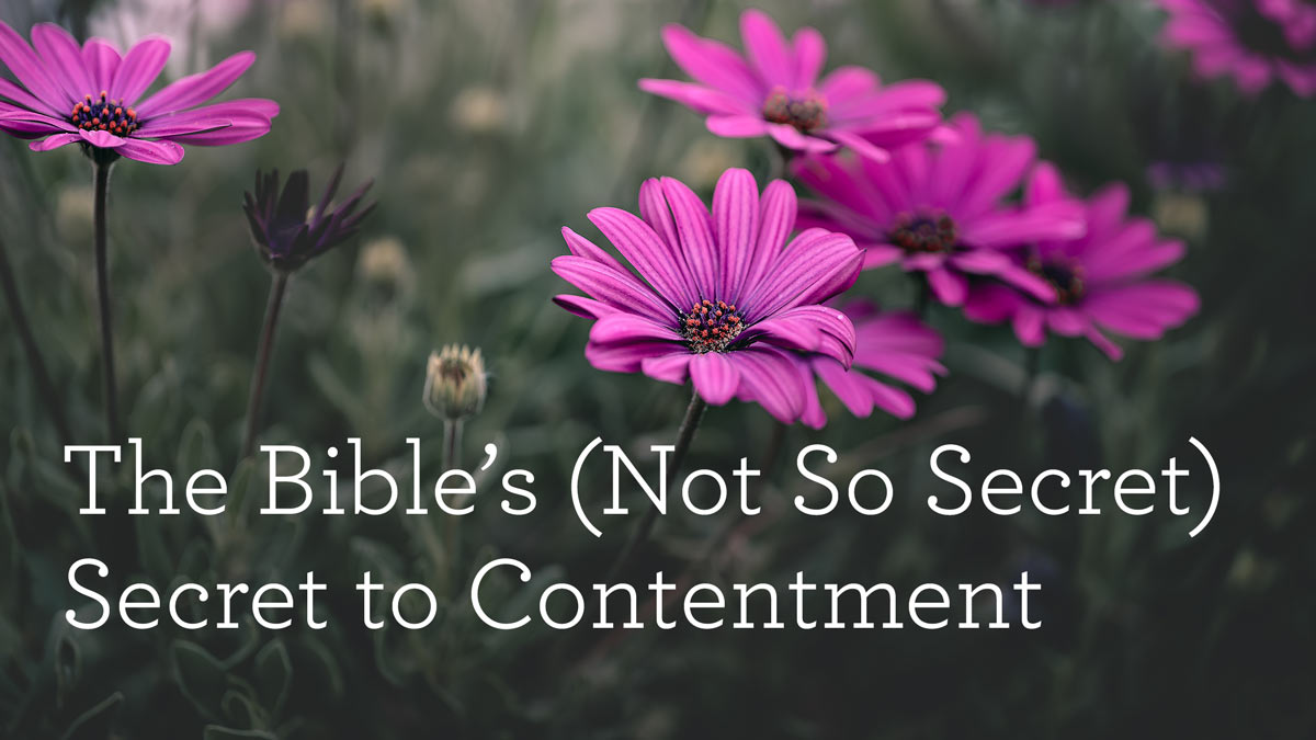 The Bible's (Not So Secret) Secret to Contentment