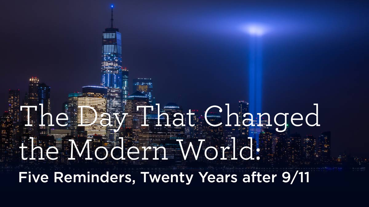 thumbnail image for The Day That Changed the Modern World: Five Reminders, Twenty Years after 9/11