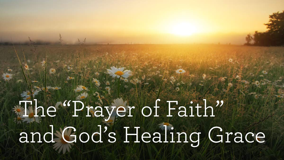 """thumbnail image for The """"Prayer of Faith"""" and God's Healing Grace"""
