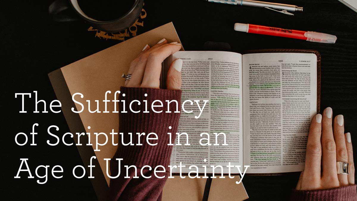 thumbnail image for The Sufficiency of Scripture in an Age of Uncertainty