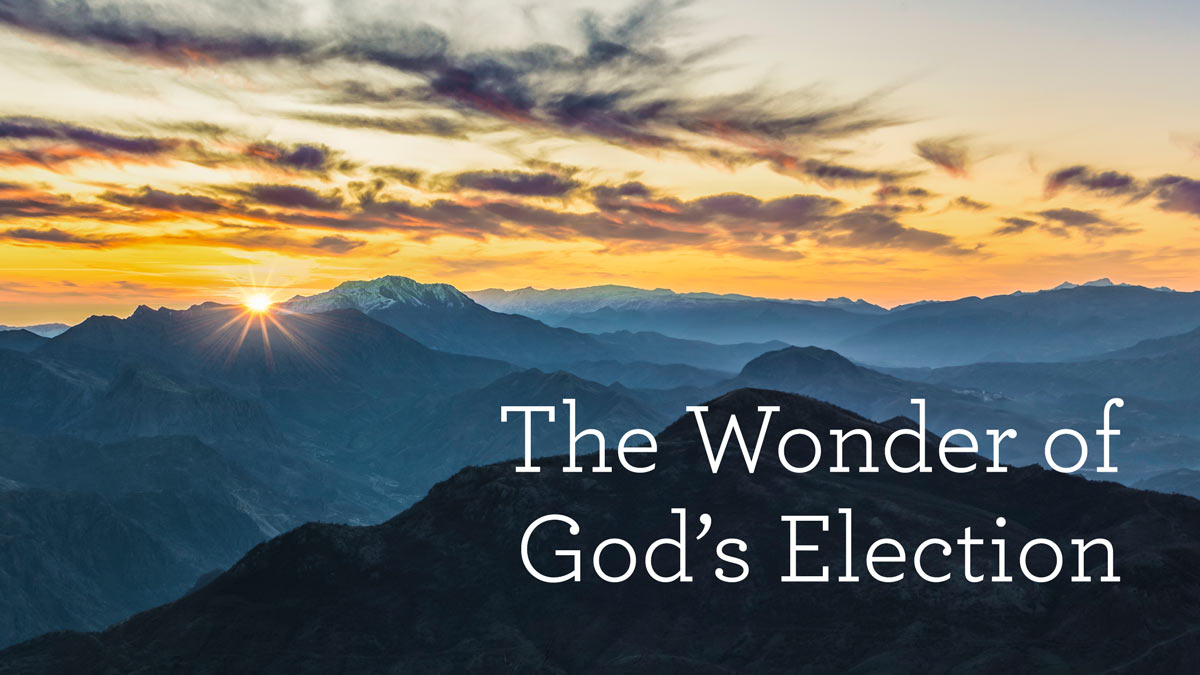 thumbnail image for The Wonder of God's Election