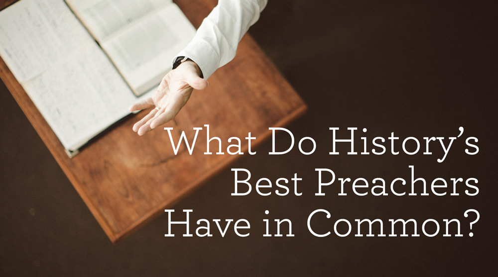 thumbnail image for What Do History's Best Preachers Have in Common?