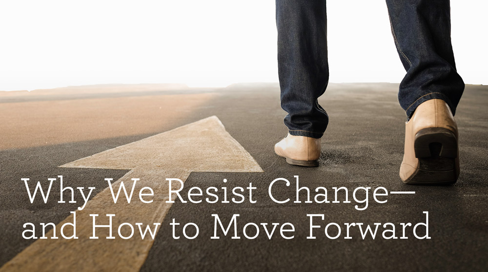 thumbnail image for Why We Resist Change—and How to Move Forward