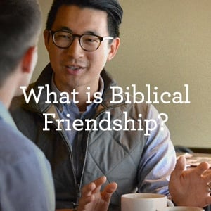 thumbnail image for What is Biblical Friendship? An Interview with Jonathan Holmes, Part 1 of 4