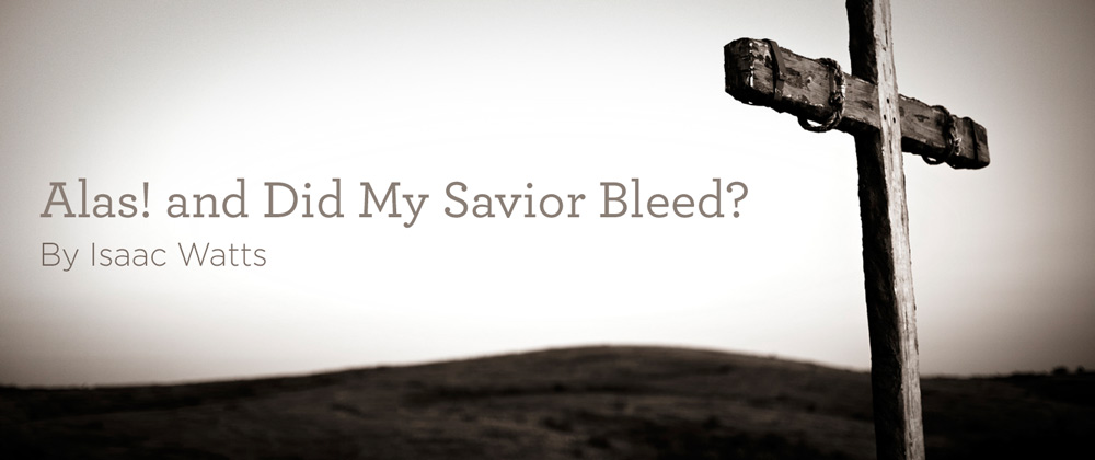 "thumbnail image for Hymn: ""Alas! and Did My Savior Bleed?"" By Isaac Watts"