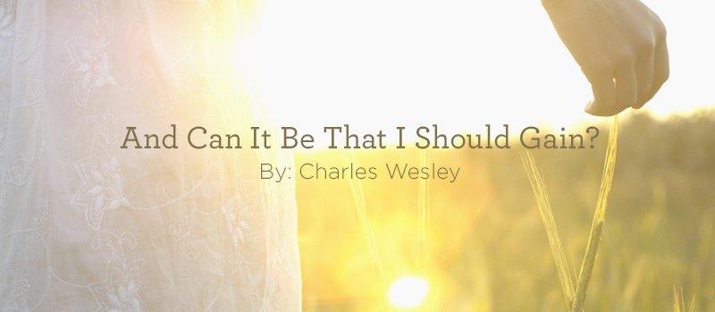 "thumbnail image for Hymn: ""And Can It Be That I Should Gain?"" by Charles Wesley"