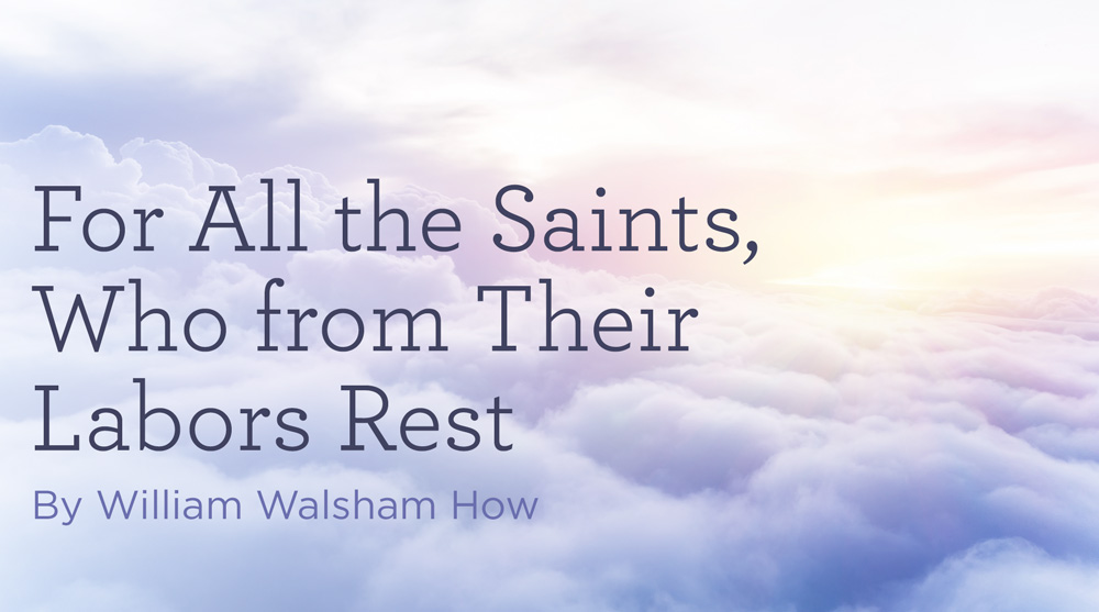 """thumbnail image for Hymn: """"For All the Saints, Who from Their Labors Rest"""" by William Walsham How"""