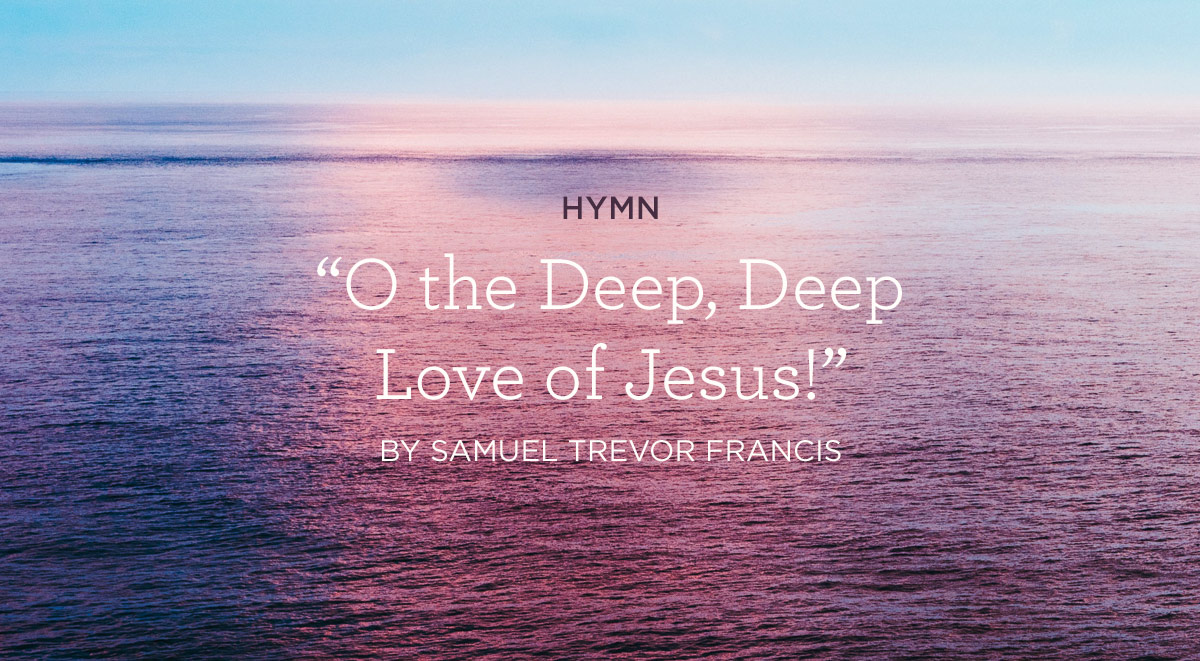 "thumbnail image for Hymn: ""O the Deep, Deep Love of Jesus!"" by Samuel Trevor Francis"
