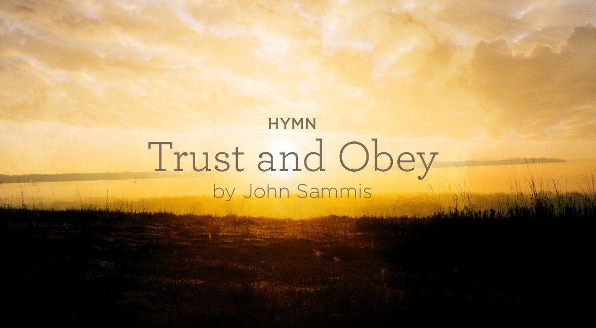 "thumbnail image for Hymn: ""Trust and Obey"" by John Sammis"