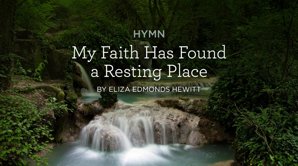 "thumbnail image for Hymn: ""My Faith Has Found a Resting Place"" by Eliza Edmonds Hewitt"