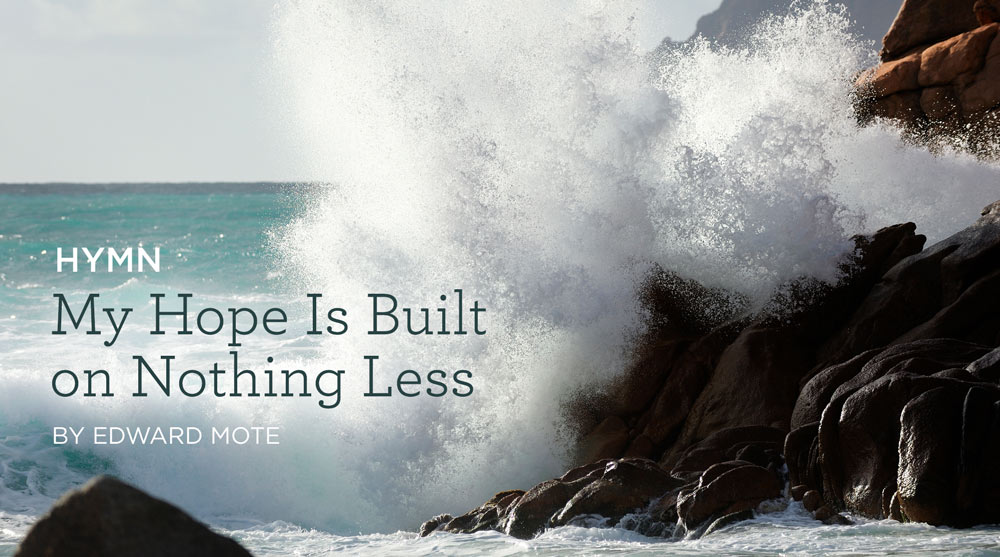 "thumbnail image for Hymn: ""My Hope Is Built on Nothing Less"" by Edward Mote"