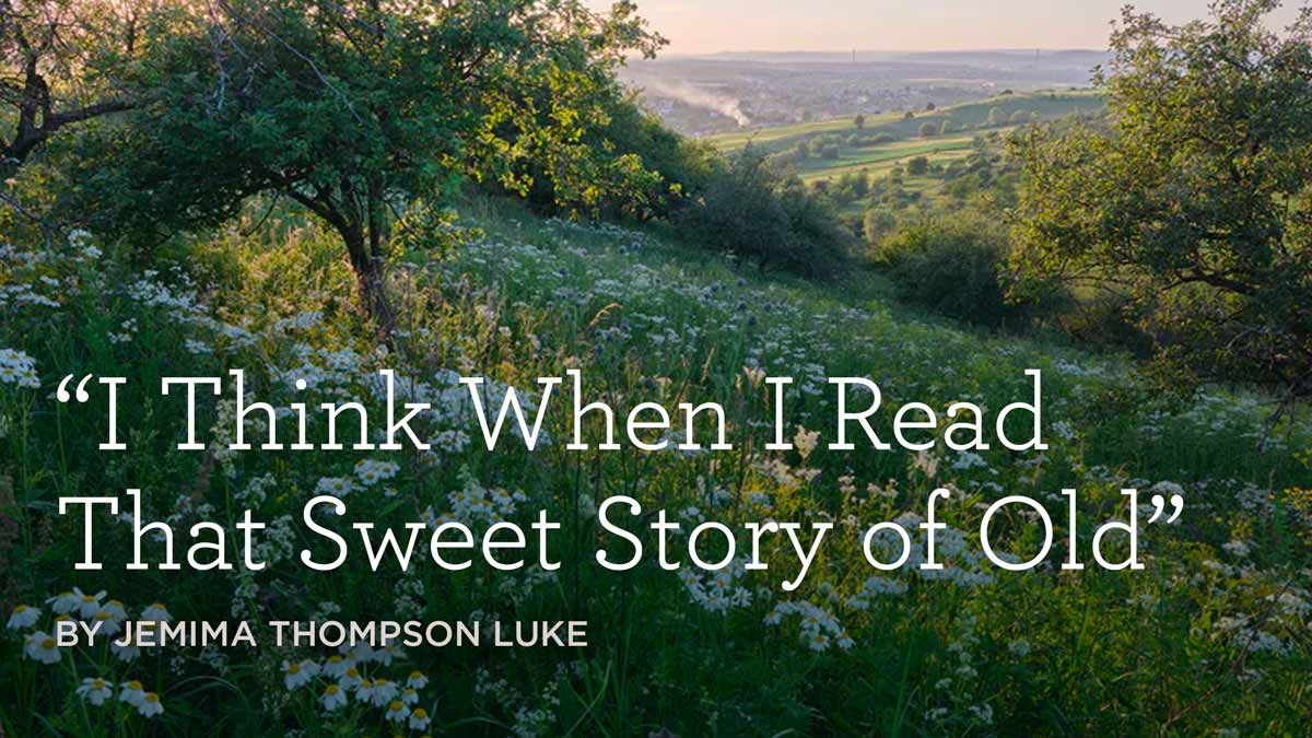 """thumbnail image for Hymn: """"I Think When I Read That Sweet Story of Old"""" by Jemima Thompson Luke"""