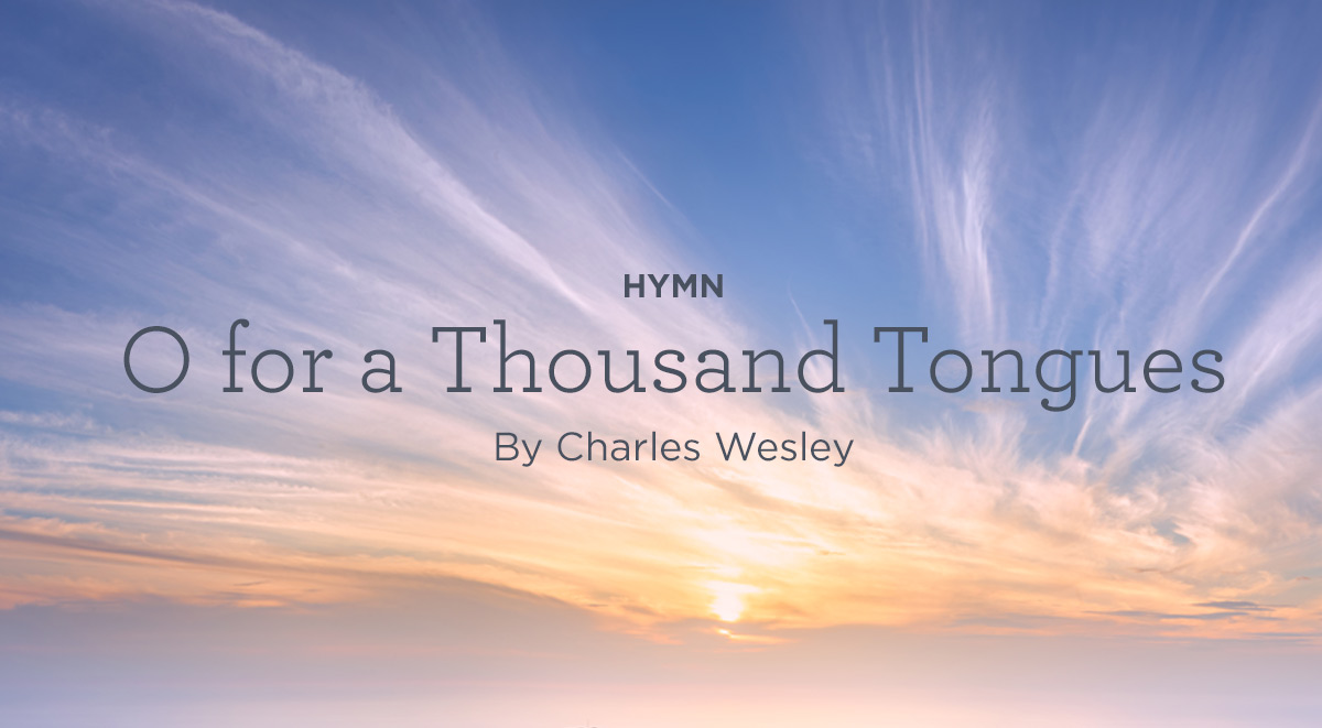 """thumbnail image for Hymn: """"O for a Thousand Tongues to Sing"""" by Charles Wesley"""