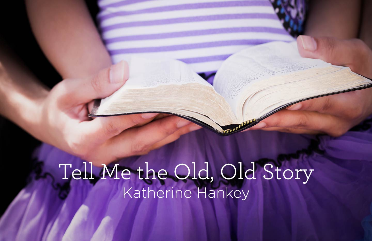 "thumbnail image for Hymn: ""Tell Me the Old, Old Story"" by Katherine Hankey"