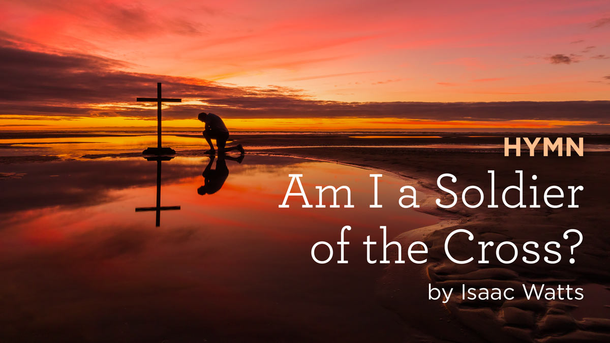 """thumbnail image for Hymn: """"Am I a Soldier of the Cross?"""" by Isaac Watts"""