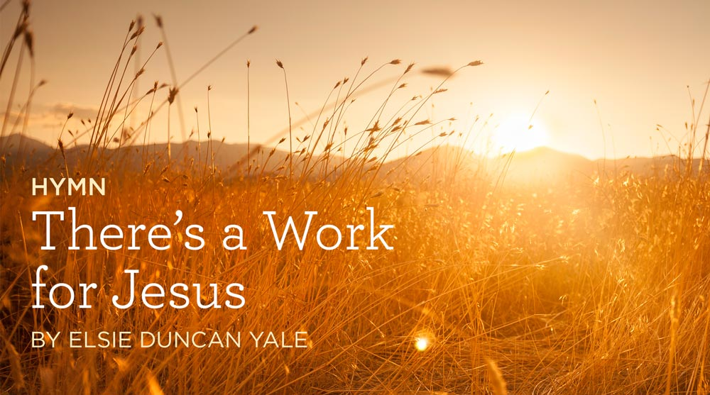"thumbnail image for Hymn: ""There's a Work for Jesus"" by Elsie Duncan Yale"