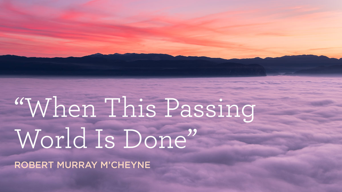 """thumbnail image for Hymn: """"When This Passing World Is Done"""" by Robert Murray M'Cheyne"""
