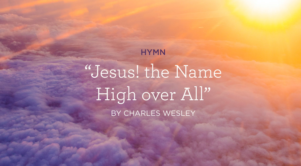 "thumbnail image for Hymn: ""Jesus! the Name High over All"" by Charles Wesley"