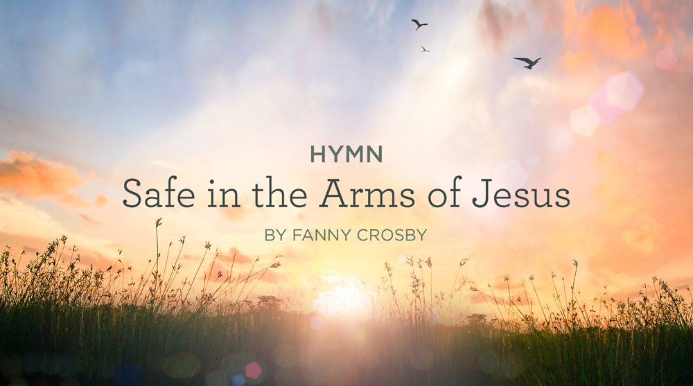 "thumbnail image for Hymn: ""Safe in the Arms of Jesus"" by Fanny Crosby"