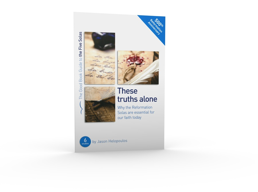 thumbnail image for These Truths Alone - A Study of the Five Solas of the Reformation