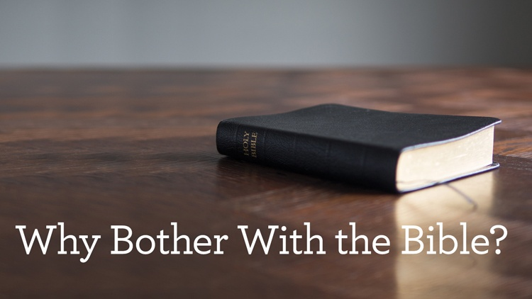 Why Bother with the Bible