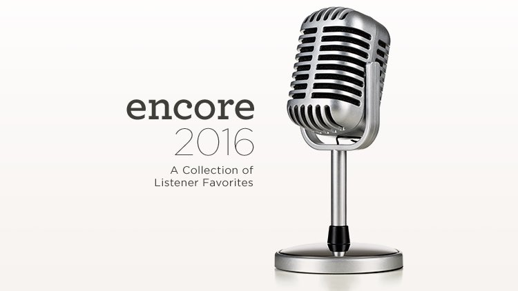 thumbnail image for Encore 2016 - A Collection of Listener Favorites