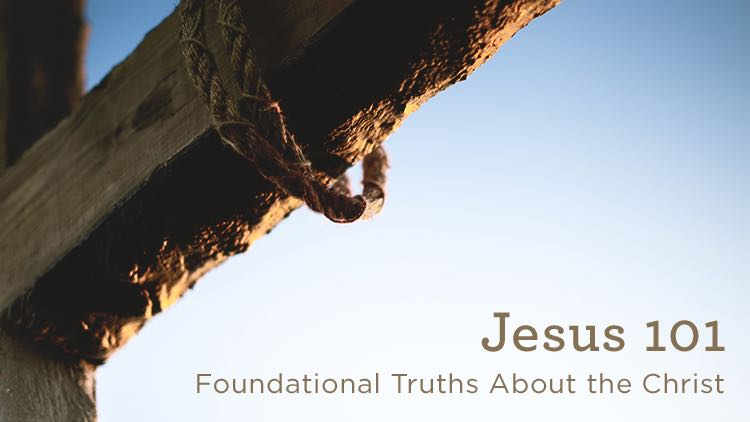 thumbnail image for Download Audio Series (Free) - Jesus 101 - Foundational Truths About the Christ