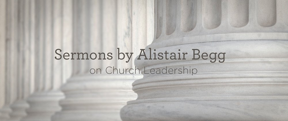 thumbnail image for Sermons by Alistair Begg on Church Leadership
