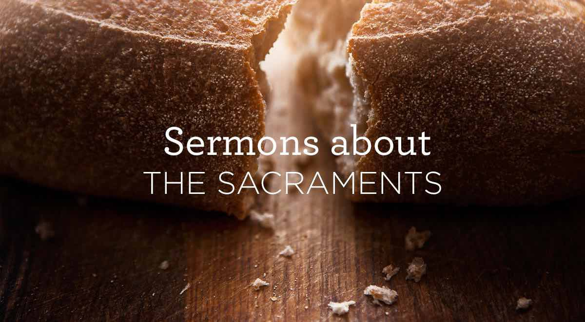 thumbnail image for Sermons about the Sacraments