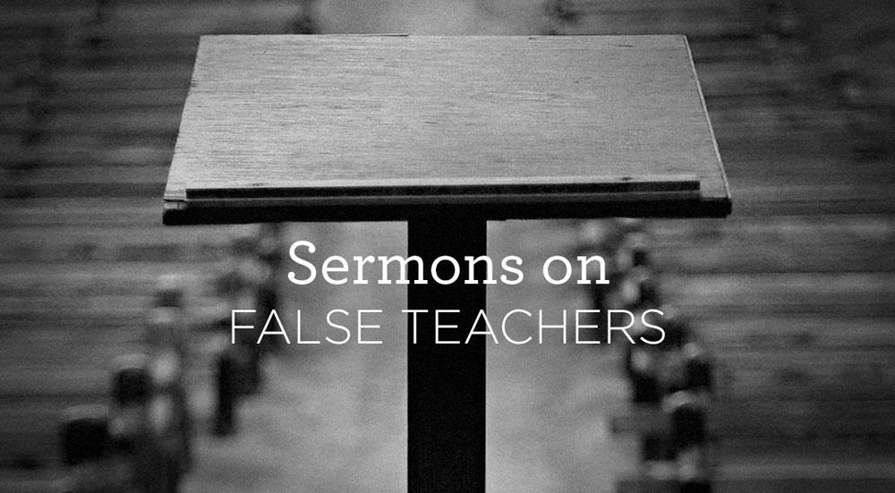 thumbnail image for Sermons on False Teachers