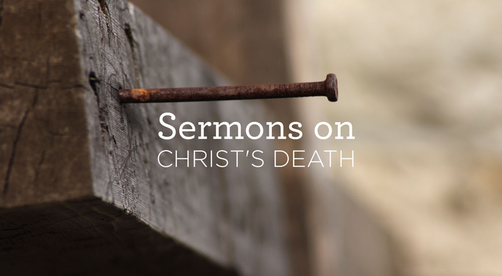 thumbnail image for Sermons about Christ's Death