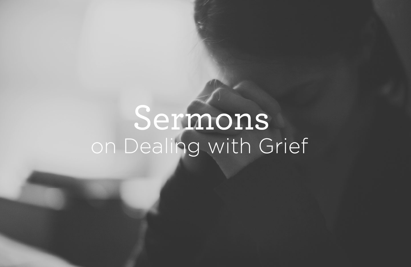 thumbnail image for Sermons on Dealing with Grief