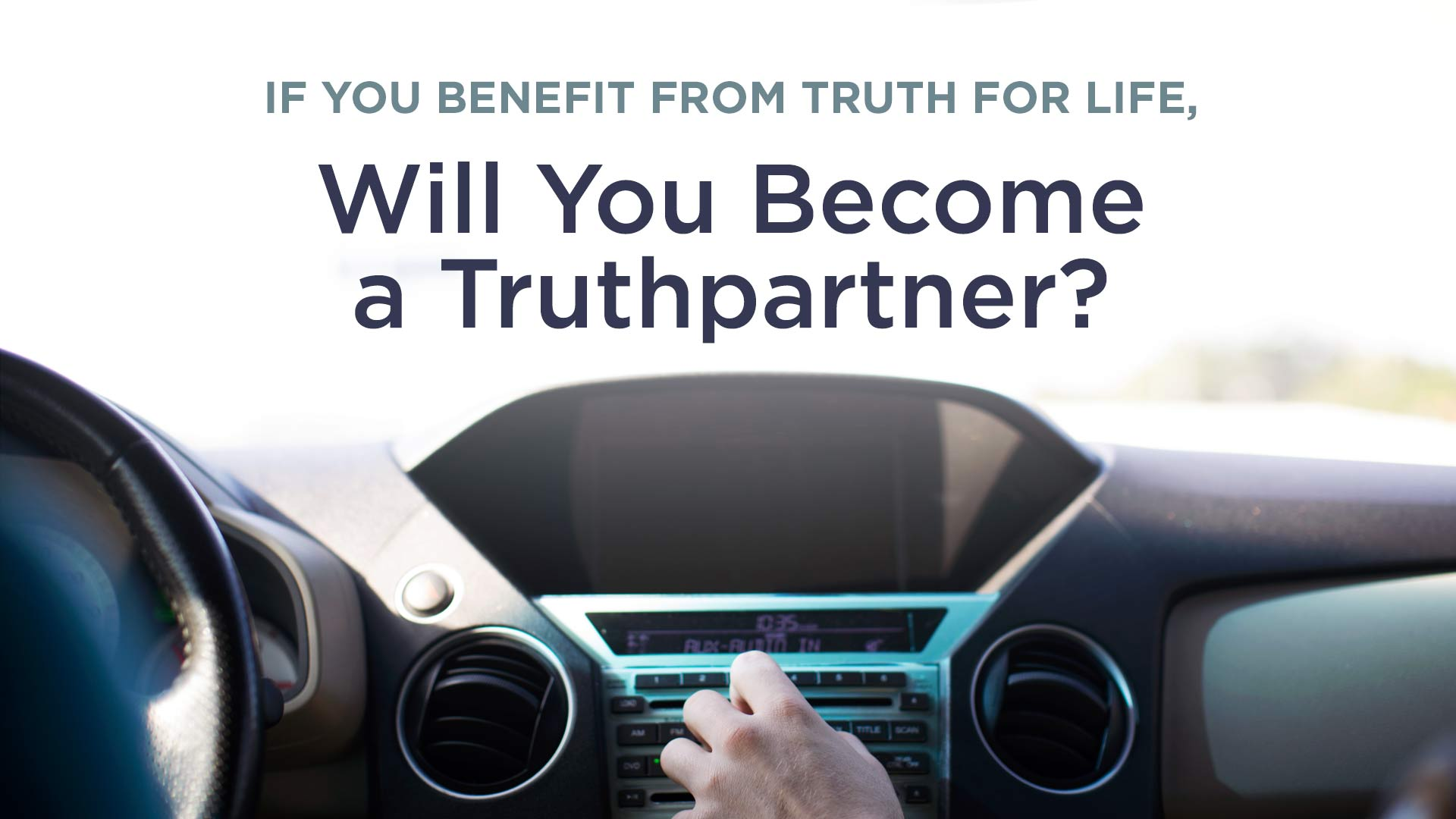 thumbnail image for If You Benefit from Truth For Life, Will You Become a Truthpartner?