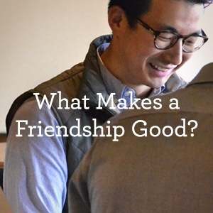 thumbnail image for What Makes a Friendship Good? An Interview with Jonathan Holmes, Part 2 of 4